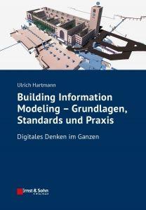 Building Information Modeling - Grundlagen, Standards, Praxis