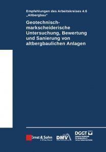 Geotechnisch-markscheiderische Untersuchung, Bewertung und Sanierung von altbergbaulichen Anlagen - Empfehlungen des Arbeitskreises Altbergbau